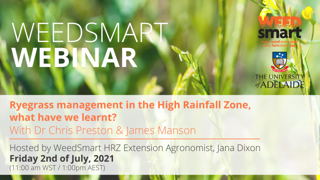 """Image promoting the WeedSmart webinar on the topic """"Ryegrass management in the High Rainfall Zone, what have we learnt?"""" presented on Friday the 2nd of July 2021 at 11:00am WST or 1:00pm AEST"""