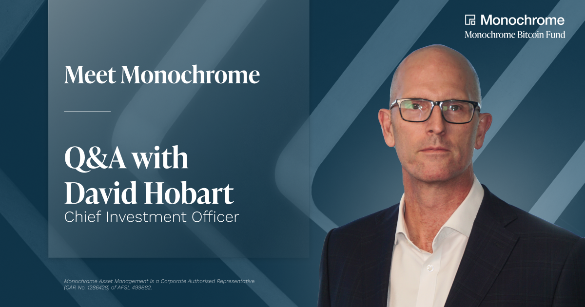 Meet Monochrome | Q&A with David Hobart, Chief Investment Officer