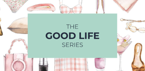 THE GOOD LIFE SERIES: SHOP IT. KEEP IT