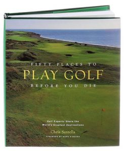 Fifty Places to Play Golf Before You Die Hardcover