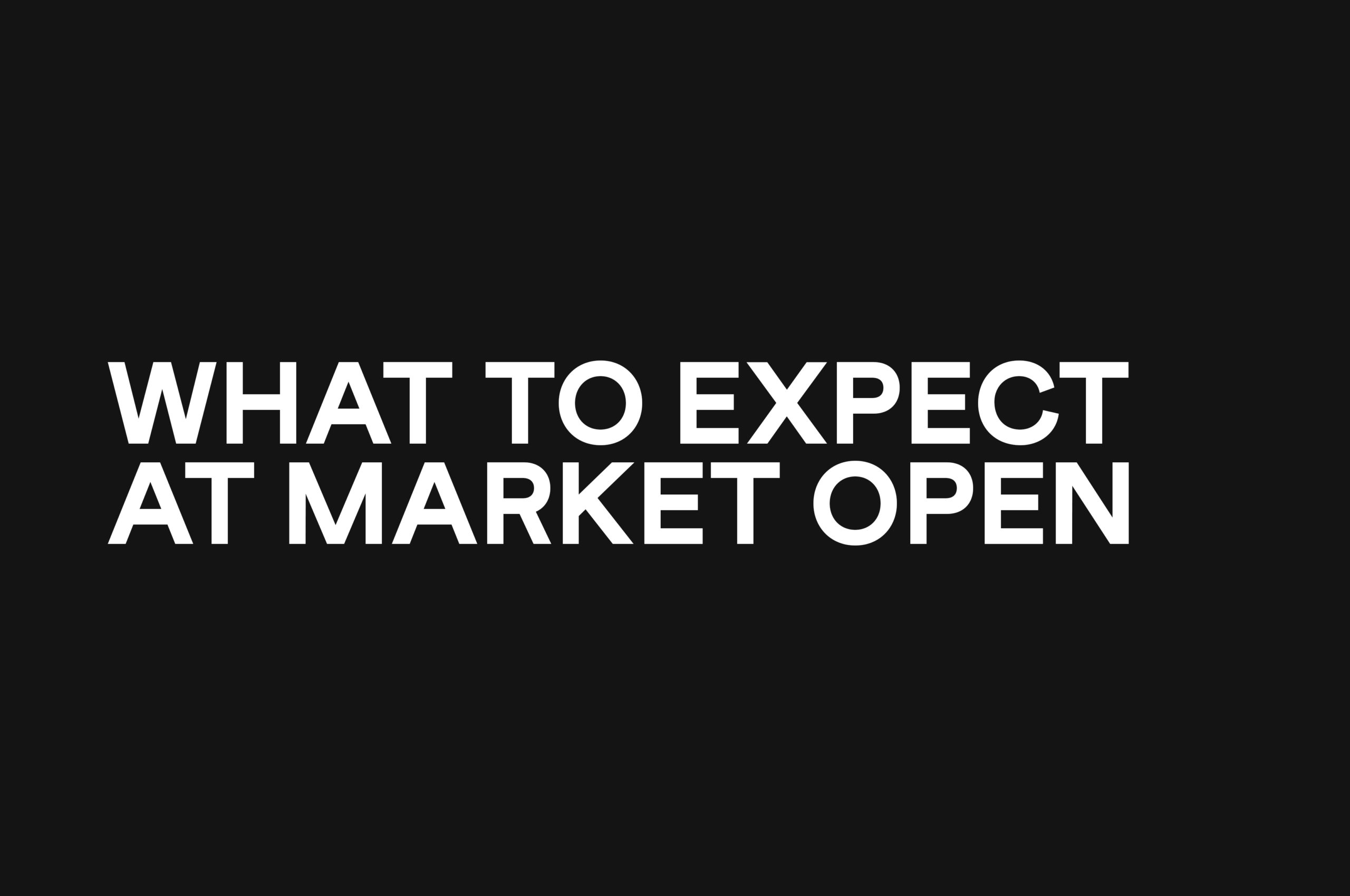 What to Expect at Market Open
