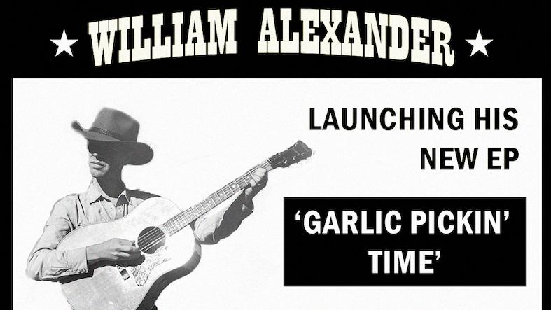 """William Alexander """"Garlic Pickin' Time"""" EP Launch Show"""
