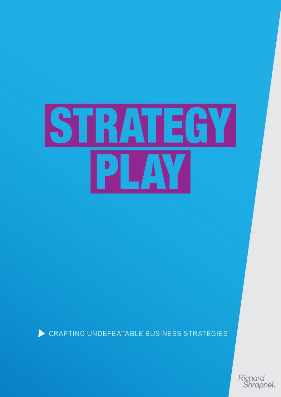 Richard Shrapnel's - 'Strategy Play - Crafting Undefeatable Business Strategies' guide front cover