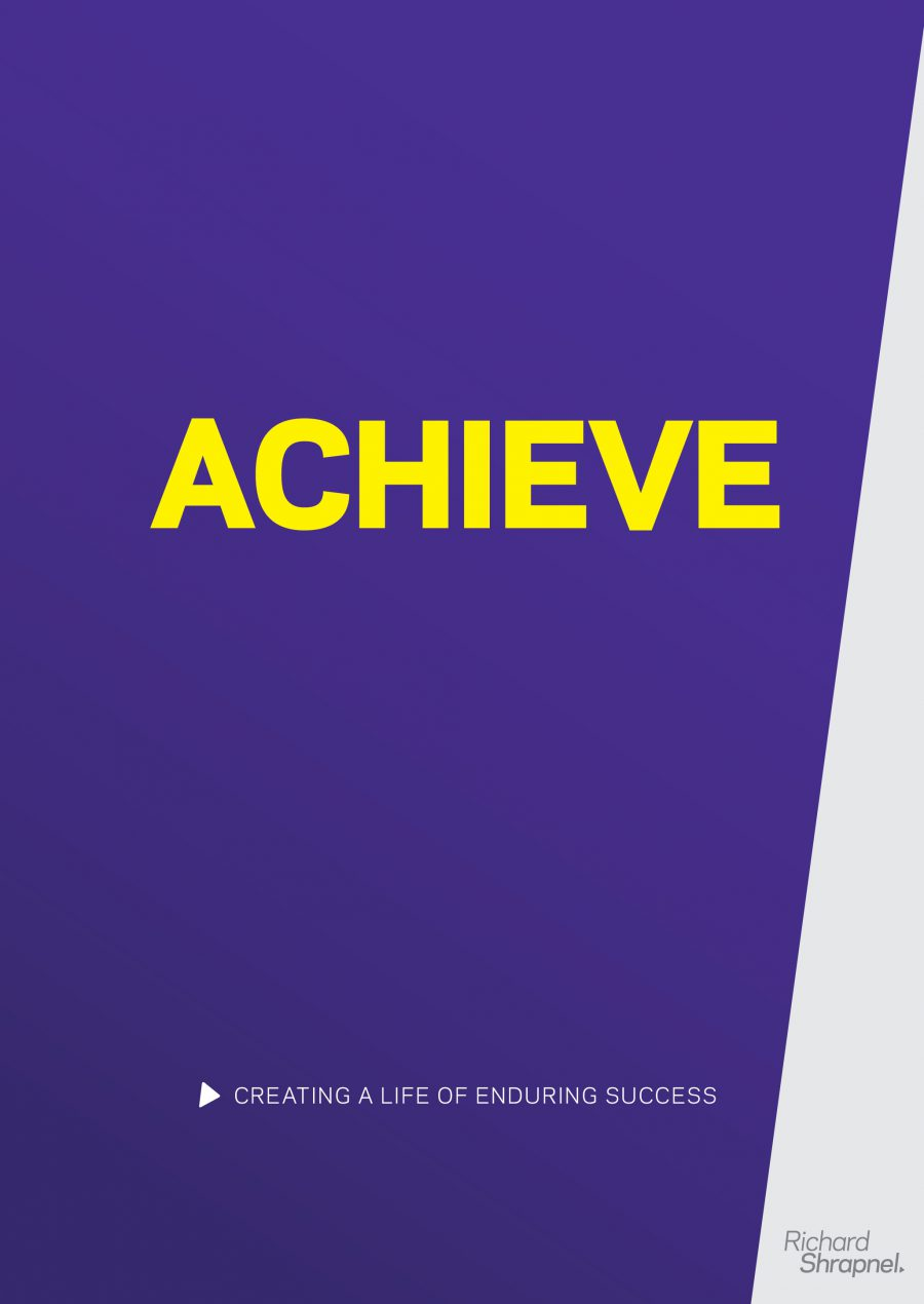 Richard Shrapnel's 'Achieve - Creating A Life Of Enduring Success' guide front cover