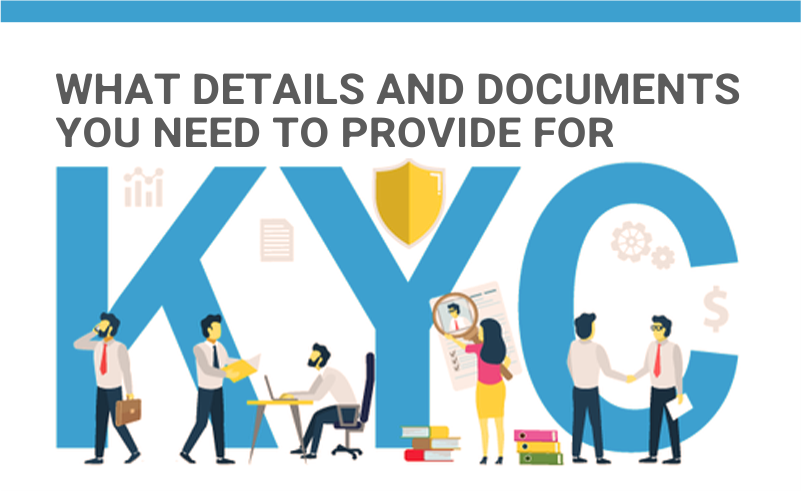 What details and documents you need to provide for kyc