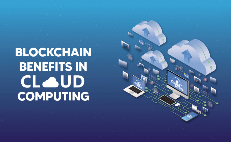 Blockchain benefits in cloud computing