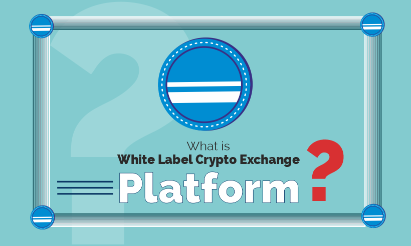 What Is White Label Crypto Exchange Platform