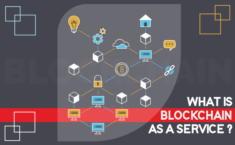 WHAT IS A BLOCKCHAIN AS A SERVICE
