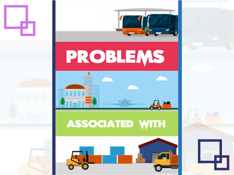 Problems associated With Transportation and Logistics Industry