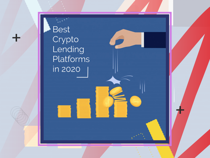 Best Crypto Lending Platforms In 2020